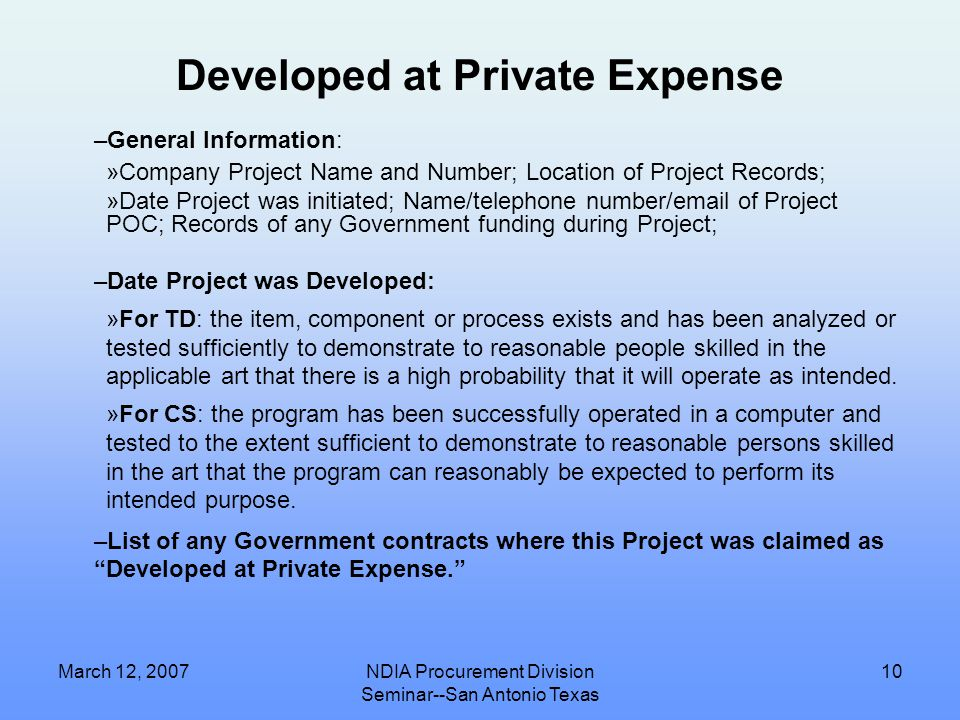 """March 12, 2007NDIA Procurement Division Seminar--San Antonio Texas 9 What do we do when a Contractor claims """"Developed at Private Expense or under IR&"""