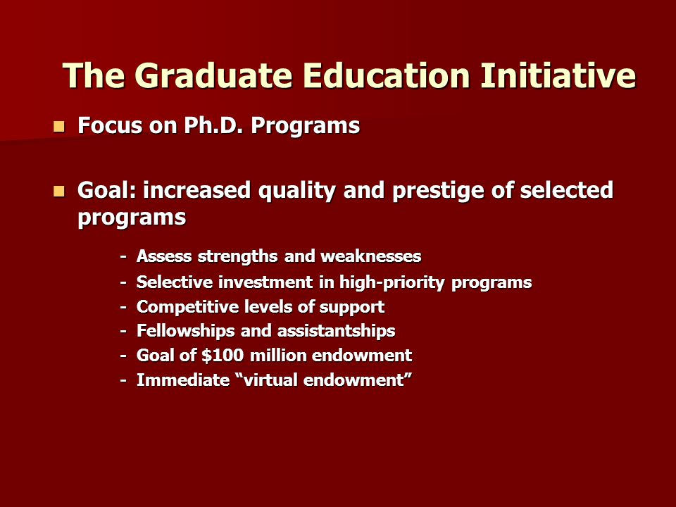 The Graduate Education Initiative Focus on Ph.D. Programs Focus on Ph.D.
