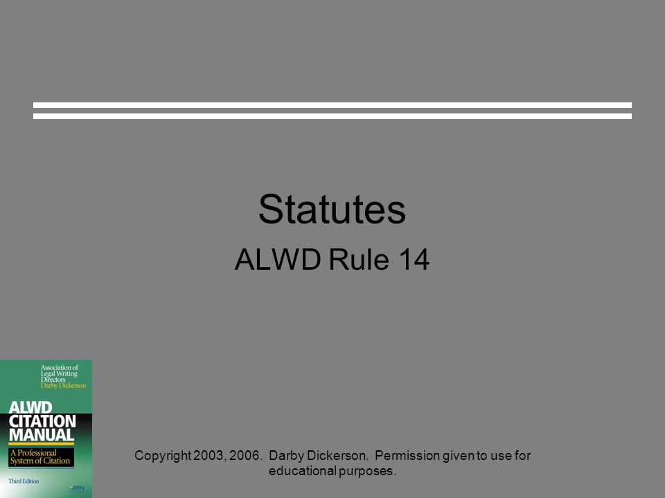 Statutes ALWD Rule 14 Copyright 2003, 2006.Darby Dickerson.
