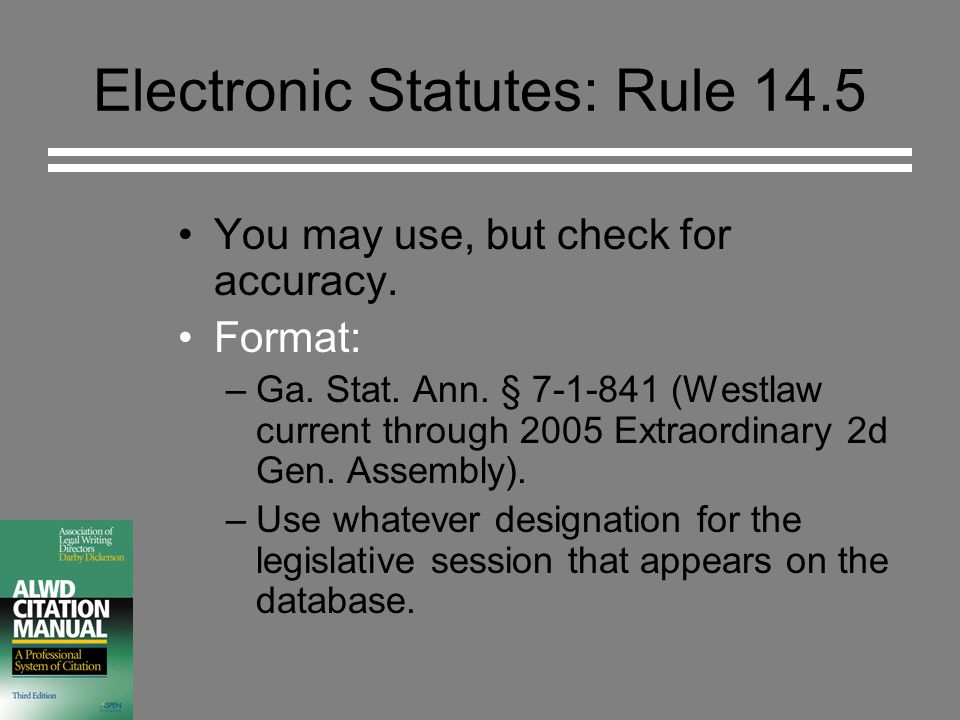 Electronic Statutes: Rule 14.5 You may use, but check for accuracy.