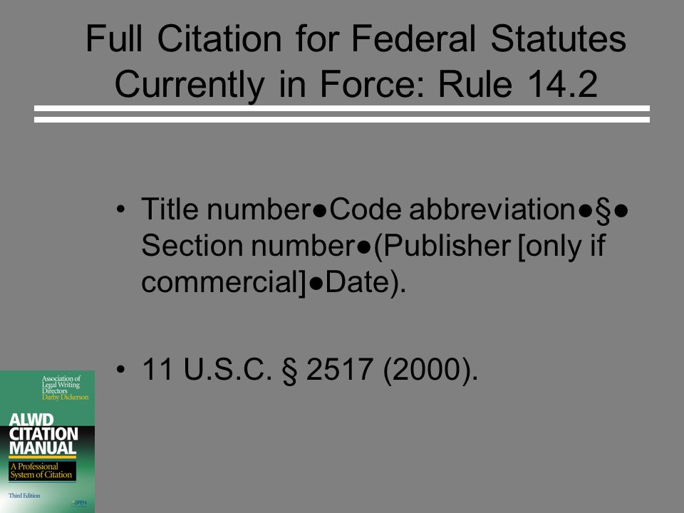 Full Citation for Federal Statutes Currently in Force: Rule 14.2 Title number●Code abbreviation●§● Section number●(Publisher [only if commercial]●Date).