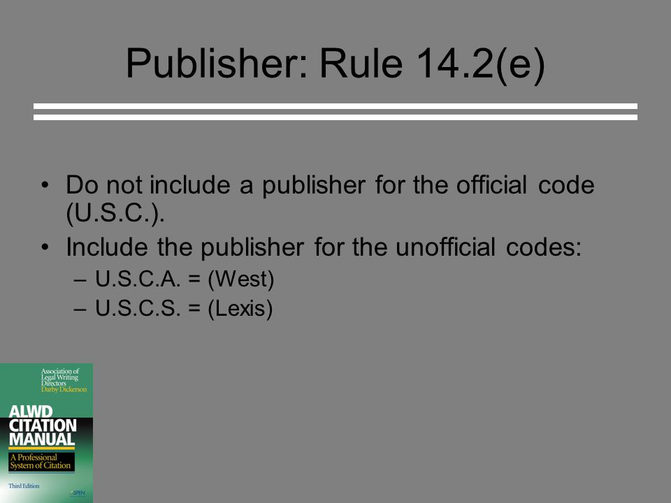 Publisher: Rule 14.2(e) Do not include a publisher for the official code (U.S.C.).