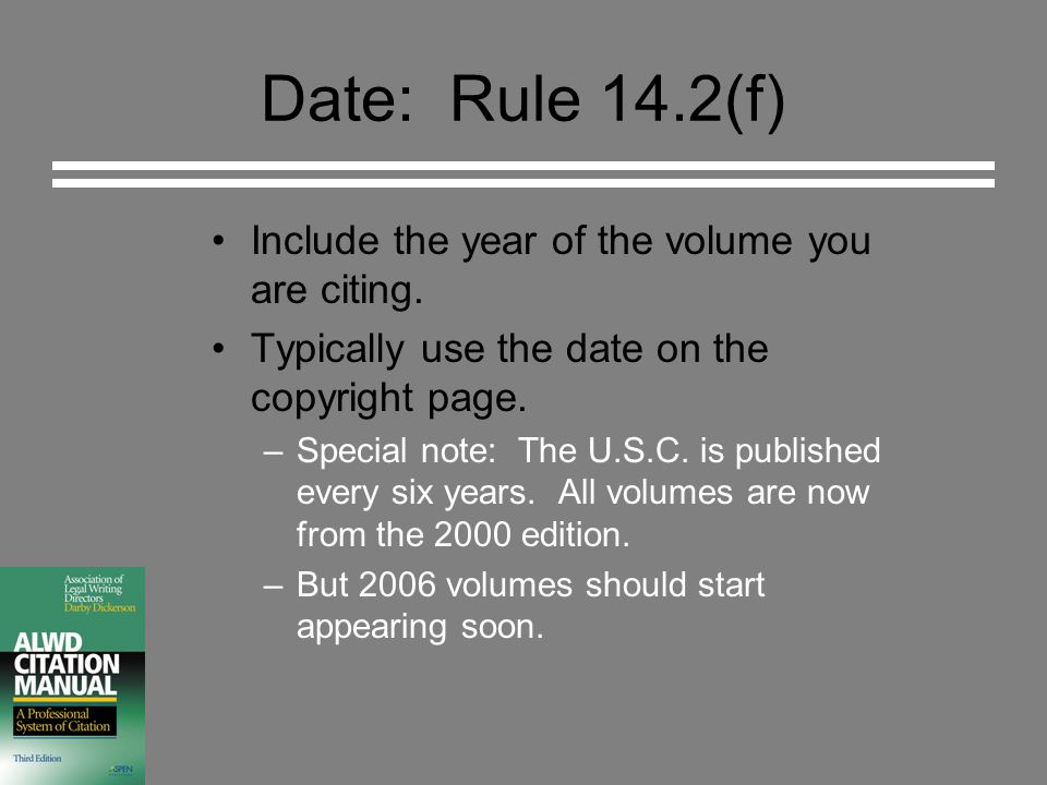 Date: Rule 14.2(f) Include the year of the volume you are citing.