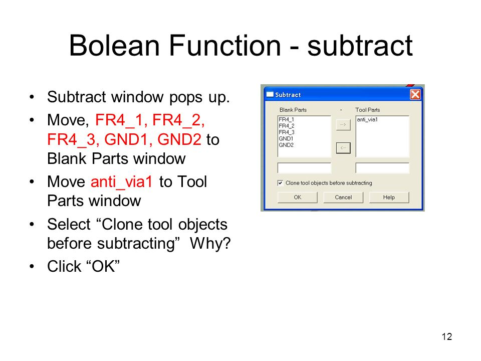 12 Bolean Function - subtract Subtract window pops up. Move, FR4_1, FR4_2, FR4_3, GND1, GND2 to Blank Parts window Move anti_via1 to Tool Parts window