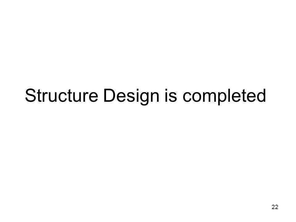 22 Structure Design is completed