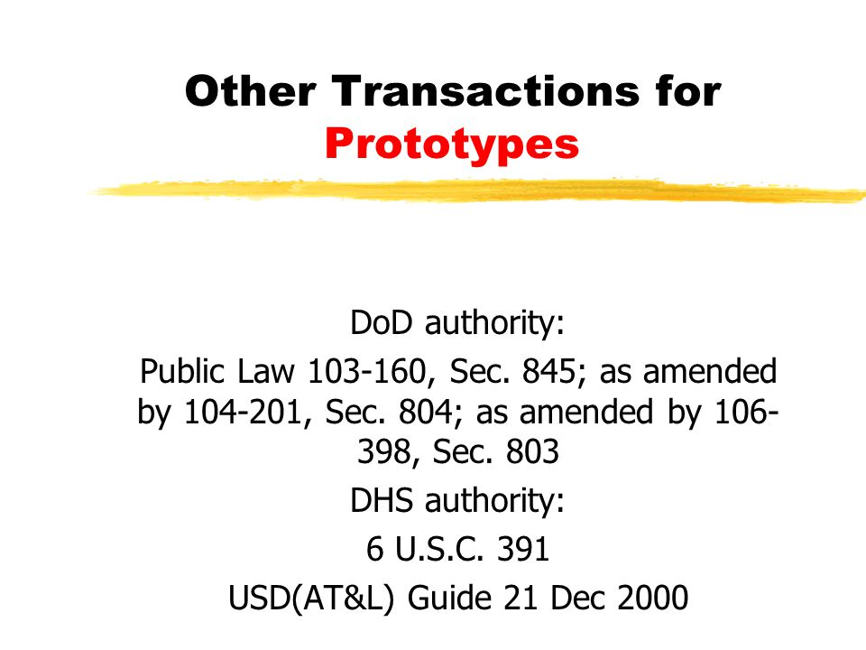 Other Transactions for Prototypes DoD authority: Public Law 103-160, Sec.