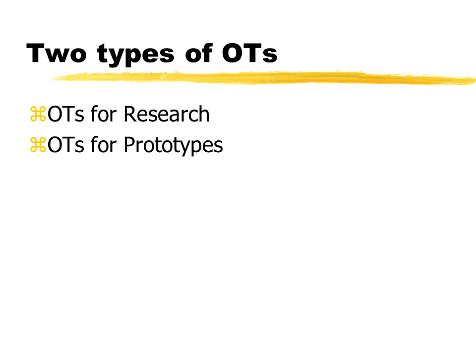 Two types of OTs zOTs for Research zOTs for Prototypes