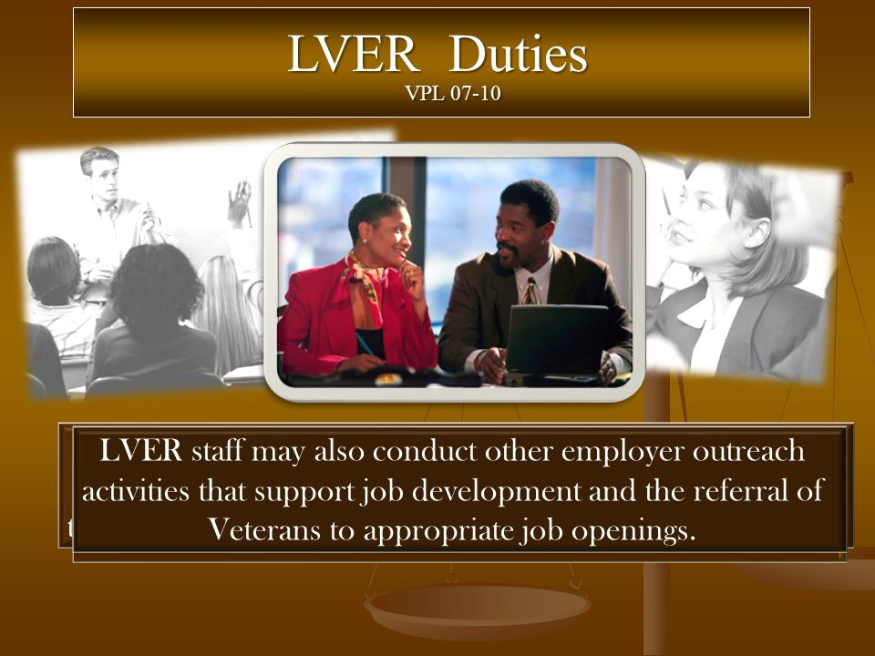 LVER Duties LVER staff any time that a Veteran requires an intensive service and a DVOP specialist is not available to provide that service, the LVER should provide the intensive service.