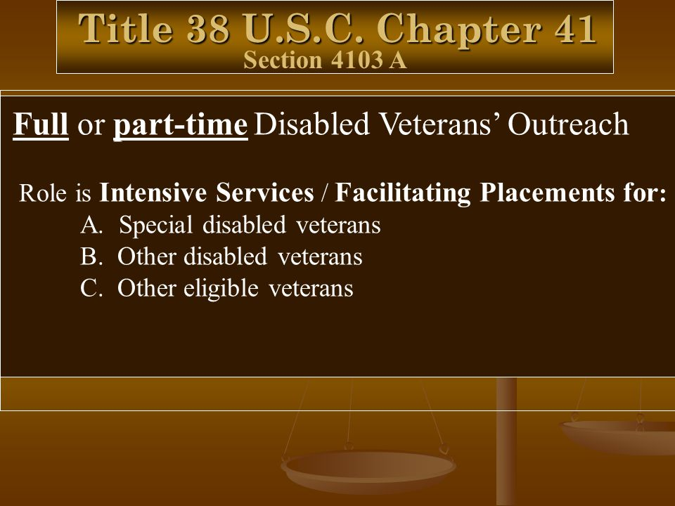 Title 38 U.S.C. Chapter 41 Full or part-time Disabled Veterans' Outreach Role is Intensive Services / Facilitating Placements for : A. Special disable
