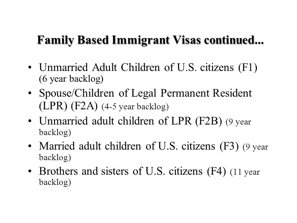 Family Based Immigrant Visas continued... Unmarried Adult Children of U.S.