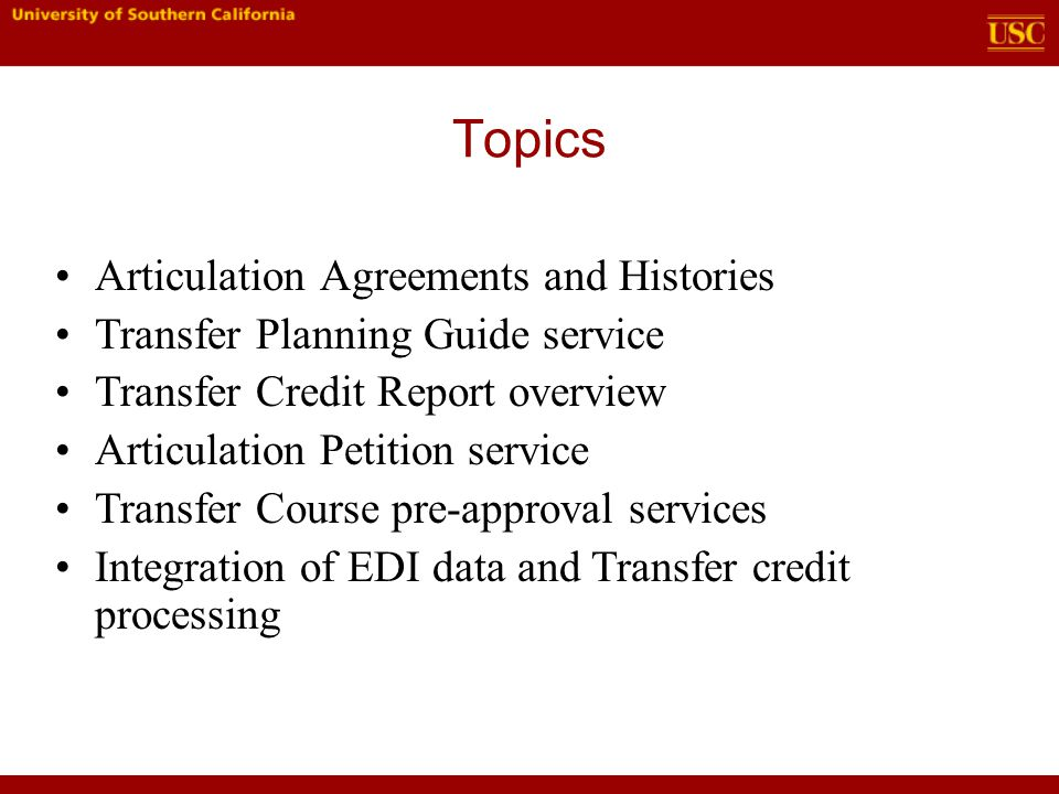 Topics Articulation Agreements and Histories Transfer Planning Guide service Transfer Credit Report overview Articulation Petition service Transfer Course pre-approval services Integration of EDI data and Transfer credit processing