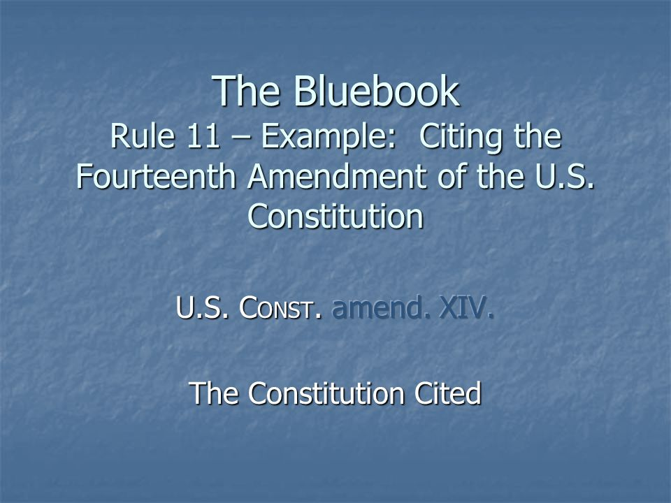 The Bluebook Rule 11 – Example: Citing the Fourteenth Amendment of the U.S. Constitution