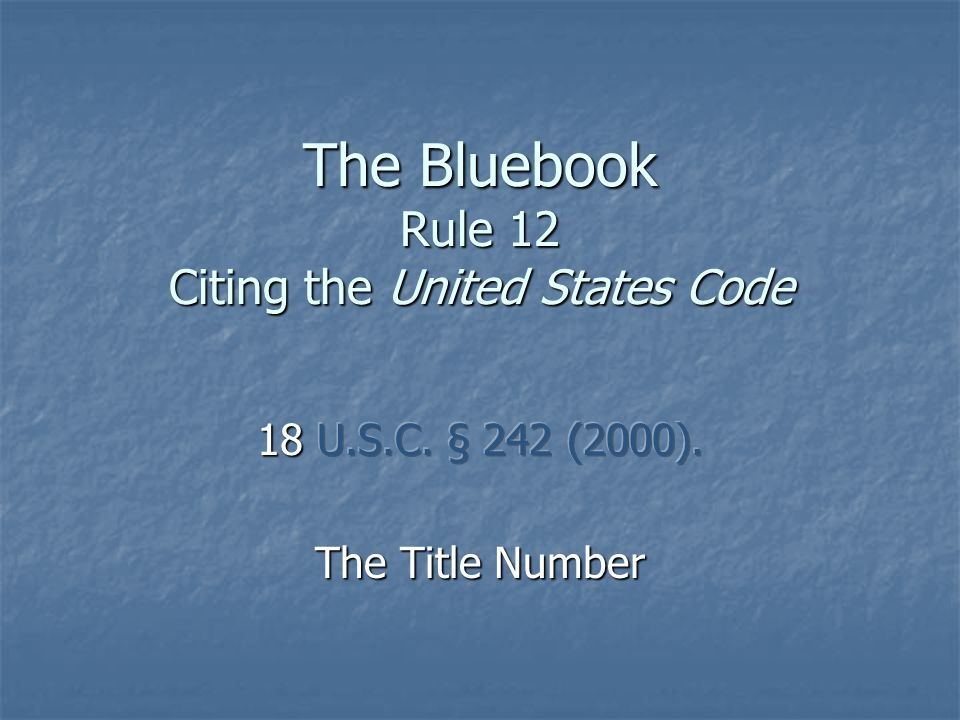 The Bluebook Rule 12 Citing the United States Code