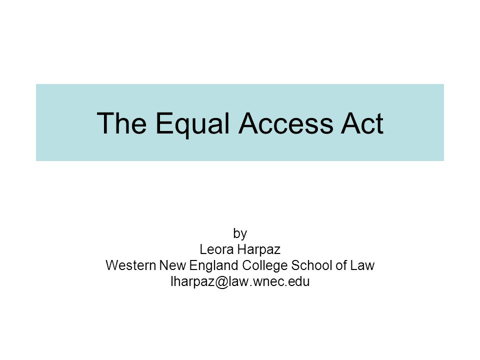 The Equal Access Act by Leora Harpaz Western New England College School of Law lharpaz@law.wnec.edu