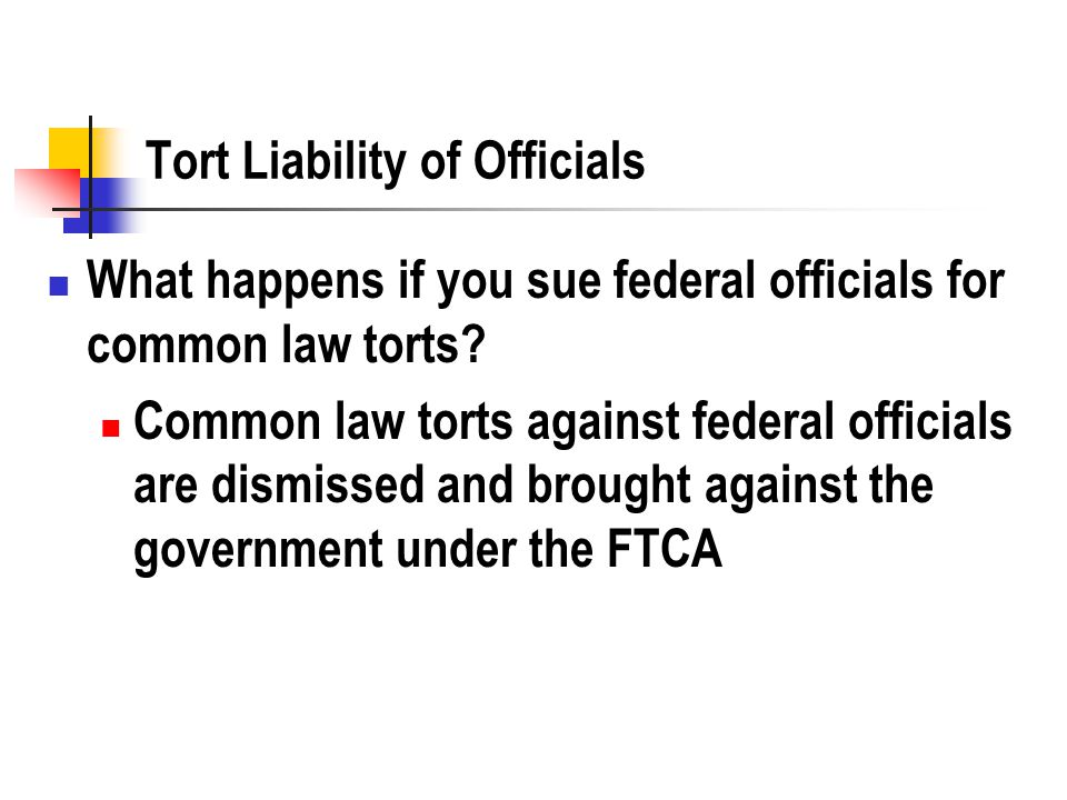 Tort Liability of Officials What happens if you sue federal officials for common law torts.