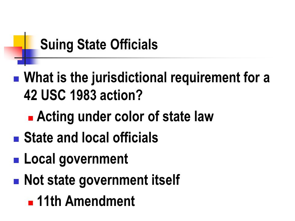 Suing State Officials What is the jurisdictional requirement for a 42 USC 1983 action.