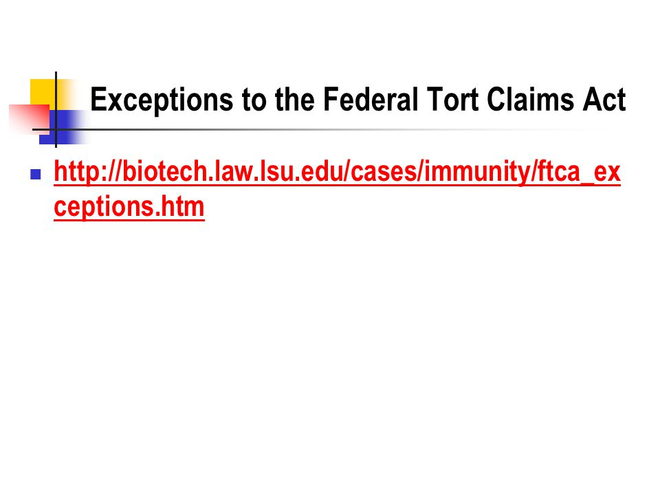 Exceptions to the Federal Tort Claims Act http://biotech.law.lsu.edu/cases/immunity/ftca_ex ceptions.htm http://biotech.law.lsu.edu/cases/immunity/ftca_ex ceptions.htm