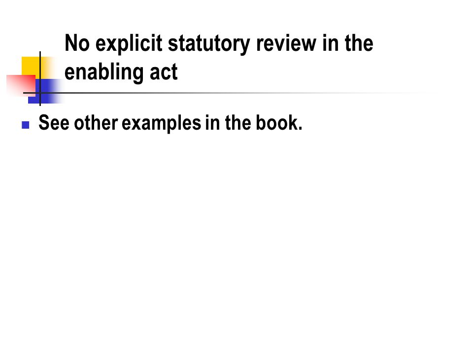 No explicit statutory review in the enabling act See other examples in the book.