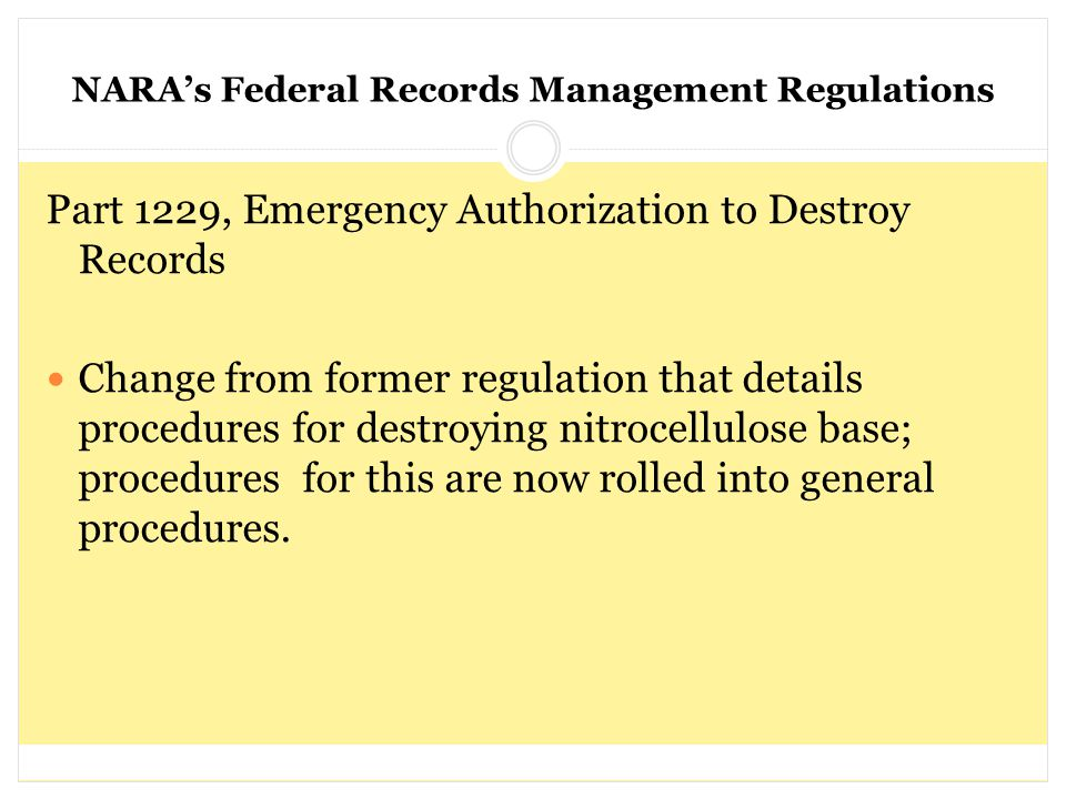 NARA's Federal Records Management Regulations Part 1229, Emergency Authorization to Destroy Records Change from former regulation that details procedu