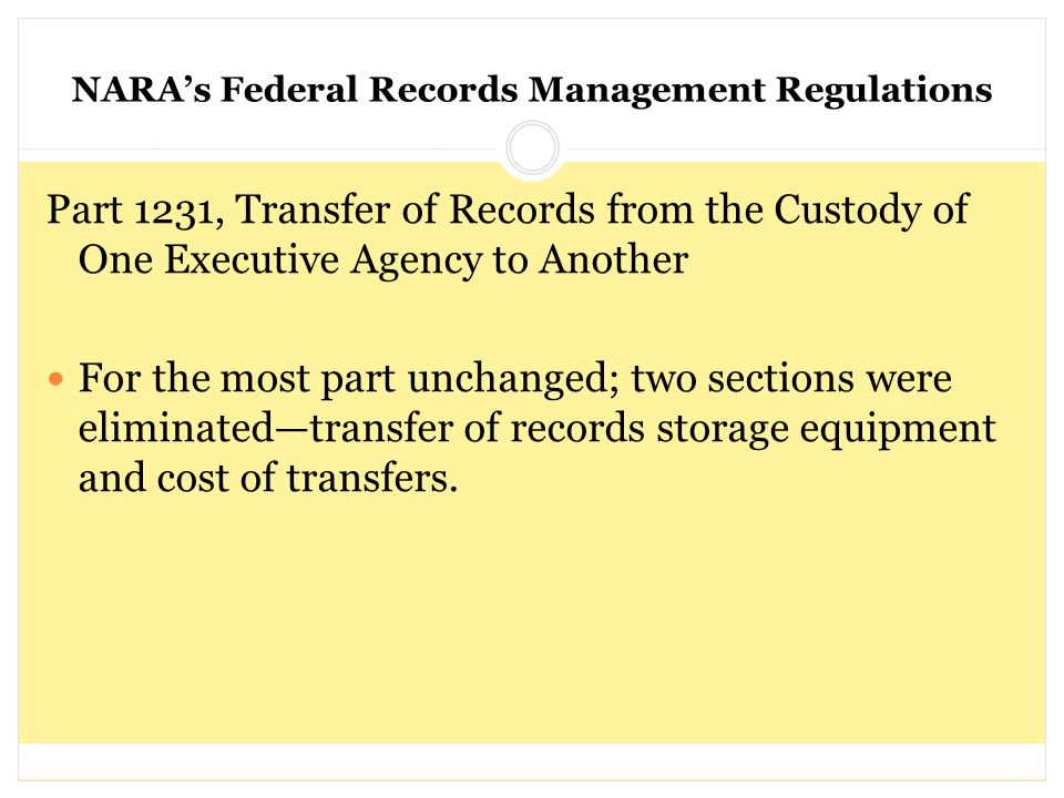 NARA's Federal Records Management Regulations Part 1231, Transfer of Records from the Custody of One Executive Agency to Another For the most part unc