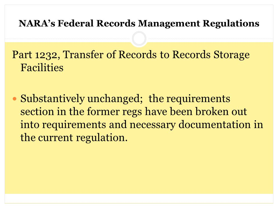 NARA's Federal Records Management Regulations Part 1232, Transfer of Records to Records Storage Facilities Substantively unchanged; the requirements s