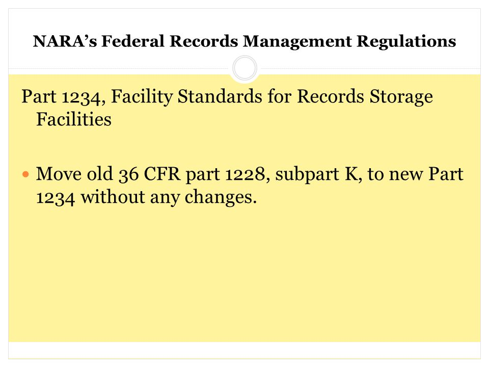 NARA's Federal Records Management Regulations Part 1234, Facility Standards for Records Storage Facilities Move old 36 CFR part 1228, subpart K, to ne