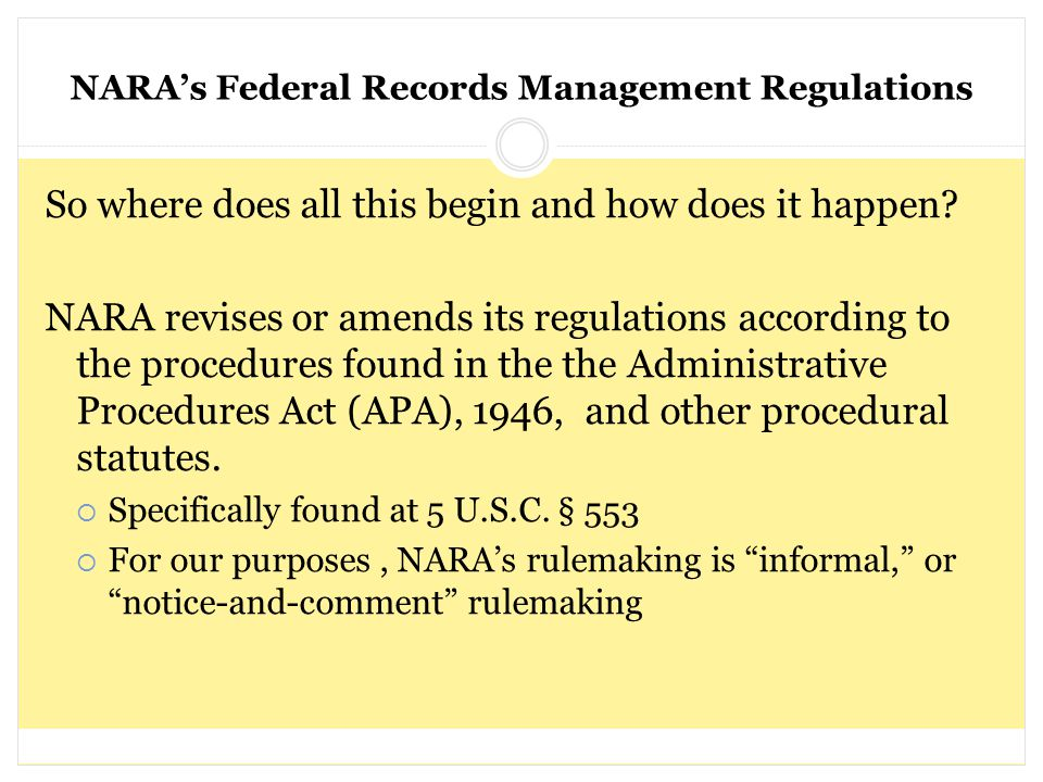 NARA's Federal Records Management Regulations So where does all this begin and how does it happen? NARA revises or amends its regulations according to