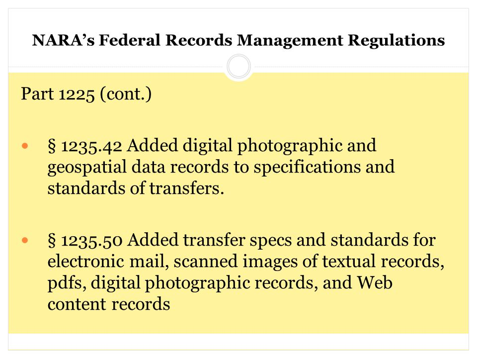 NARA's Federal Records Management Regulations Part 1225 (cont.) § 1235.42 Added digital photographic and geospatial data records to specifications and