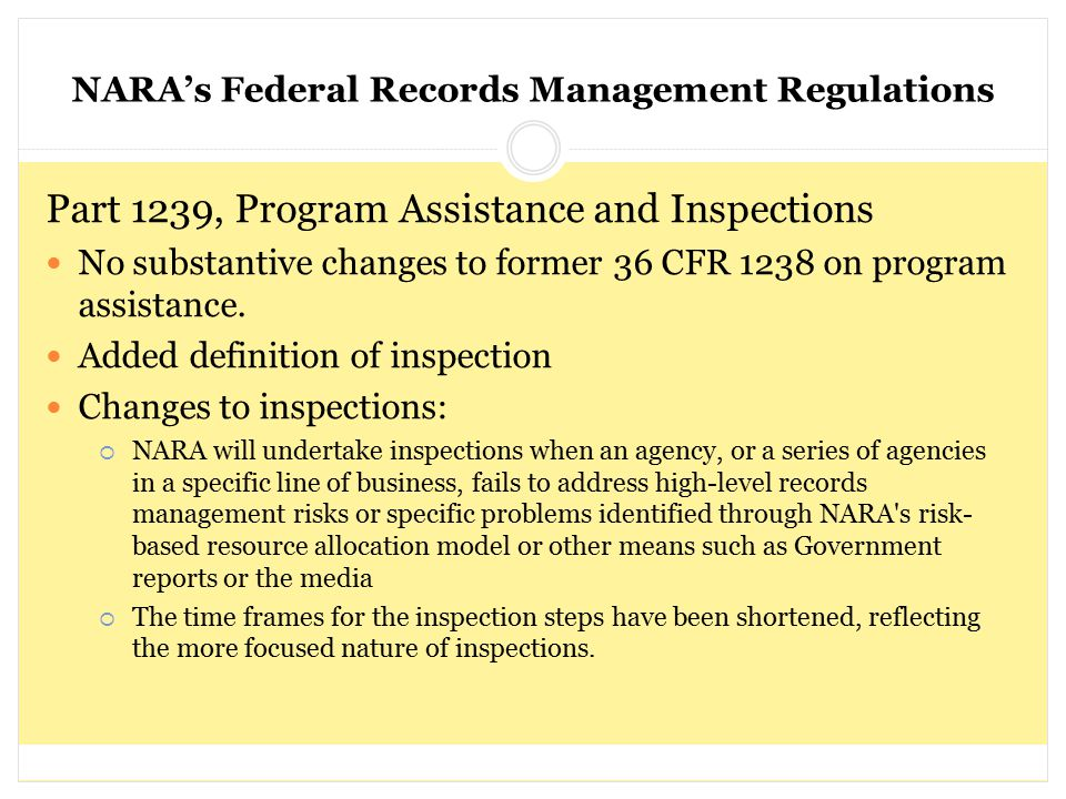 NARA's Federal Records Management Regulations Part 1239, Program Assistance and Inspections No substantive changes to former 36 CFR 1238 on program as
