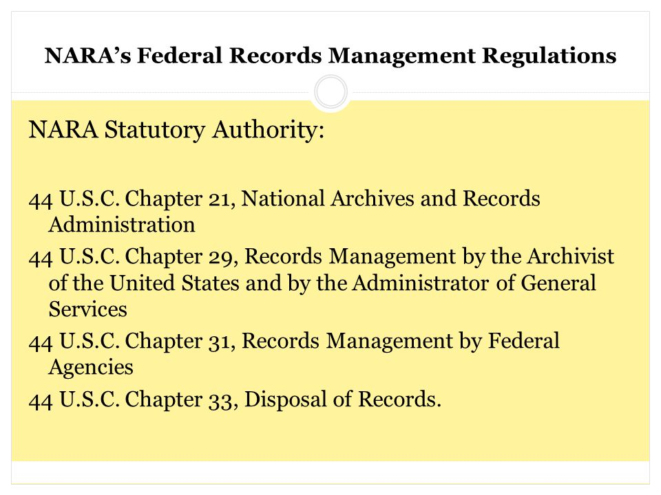 NARA's Federal Records Management Regulations NARA Statutory Authority: 44 U.S.C. Chapter 21, National Archives and Records Administration 44 U.S.C. C