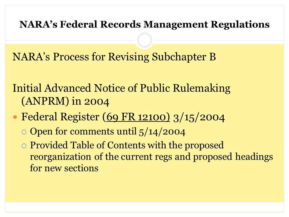 NARA's Federal Records Management Regulations NARA's Process for Revising Subchapter B Initial Advanced Notice of Public Rulemaking (ANPRM) in 2004 Fe