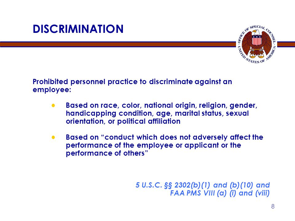 7 PROHIBITED PERSONNEL PRACTICES: OVERVIEW 12 PROHIBITED PERSONNEL PRACTICES — fall under one of five general categories: ● Discrimination ● Coerced p