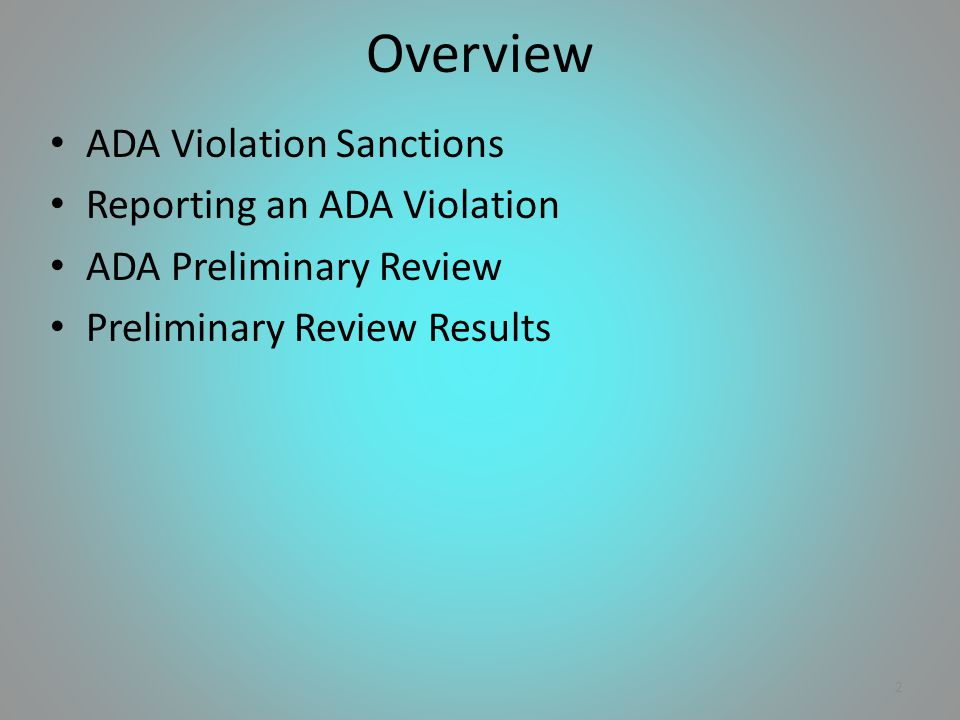 ADA Violation Sanctions Reporting an ADA Violation ADA Preliminary Review Preliminary Review Results 2 Overview