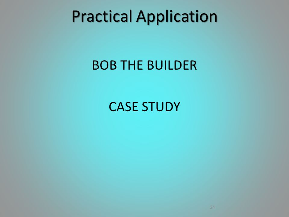 BOB THE BUILDER CASE STUDY 24 Practical Application