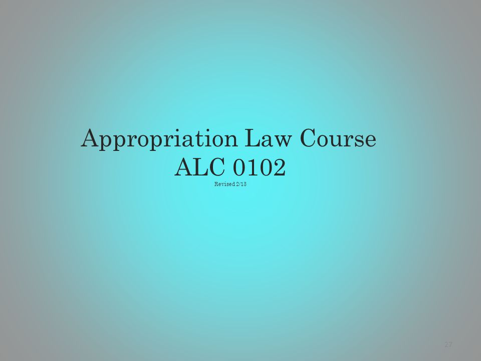Appropriation Law Course ALC 0102 Revised 2/13 27