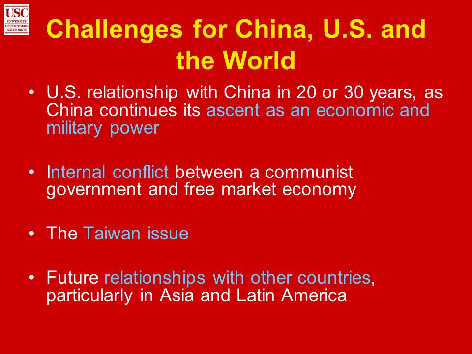 Challenges for China, U.S. and the World U.S. relationship with China in 20 or 30 years, as China continues its ascent as an economic and military pow
