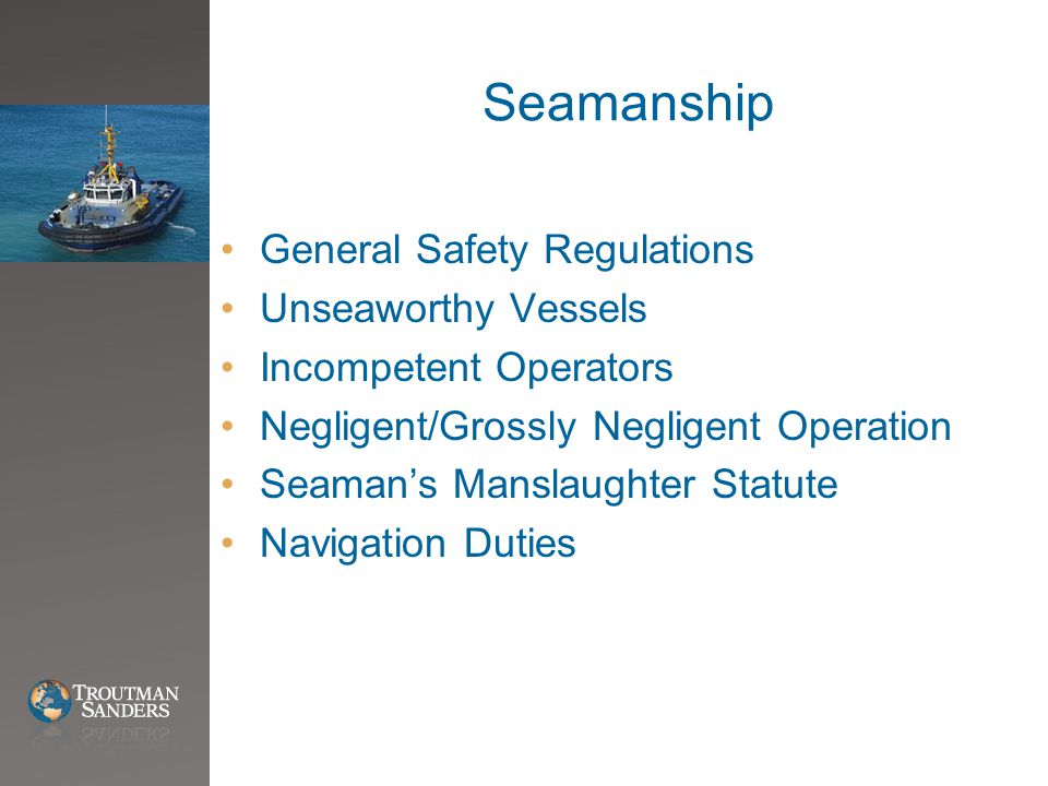 Seamanship General Safety Regulations Unseaworthy Vessels Incompetent Operators Negligent/Grossly Negligent Operation Seaman's Manslaughter Statute Navigation Duties