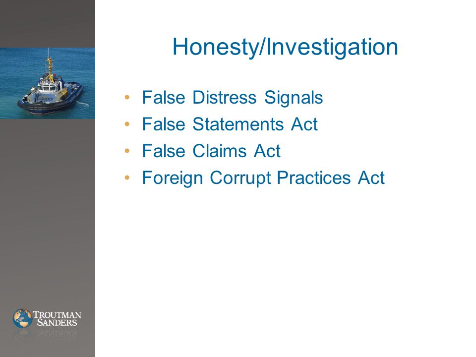Honesty/Investigation False Distress Signals False Statements Act False Claims Act Foreign Corrupt Practices Act