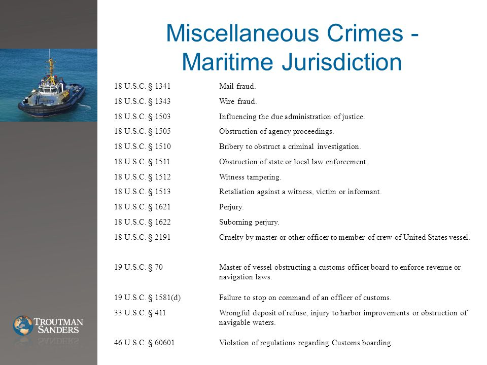 Miscellaneous Crimes - Maritime Jurisdiction 18 U.S.C. § 1341Mail fraud. 18 U.S.C. § 1343Wire fraud. 18 U.S.C. § 1503Influencing the due administratio