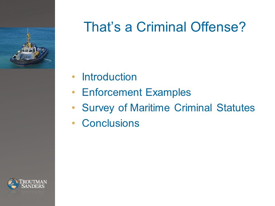 That's a Criminal Offense? Introduction Enforcement Examples Survey of Maritime Criminal Statutes Conclusions