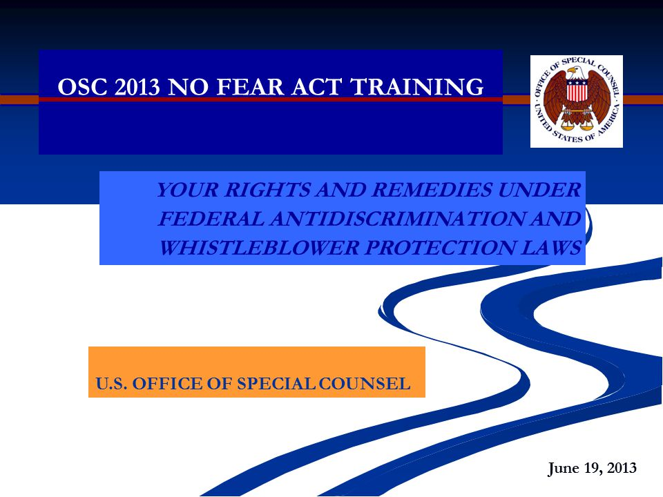 OSC 2013 NO FEAR ACT TRAINING YOUR RIGHTS AND REMEDIES UNDER FEDERAL ANTIDISCRIMINATION AND WHISTLEBLOWER PROTECTION LAWS U.S.