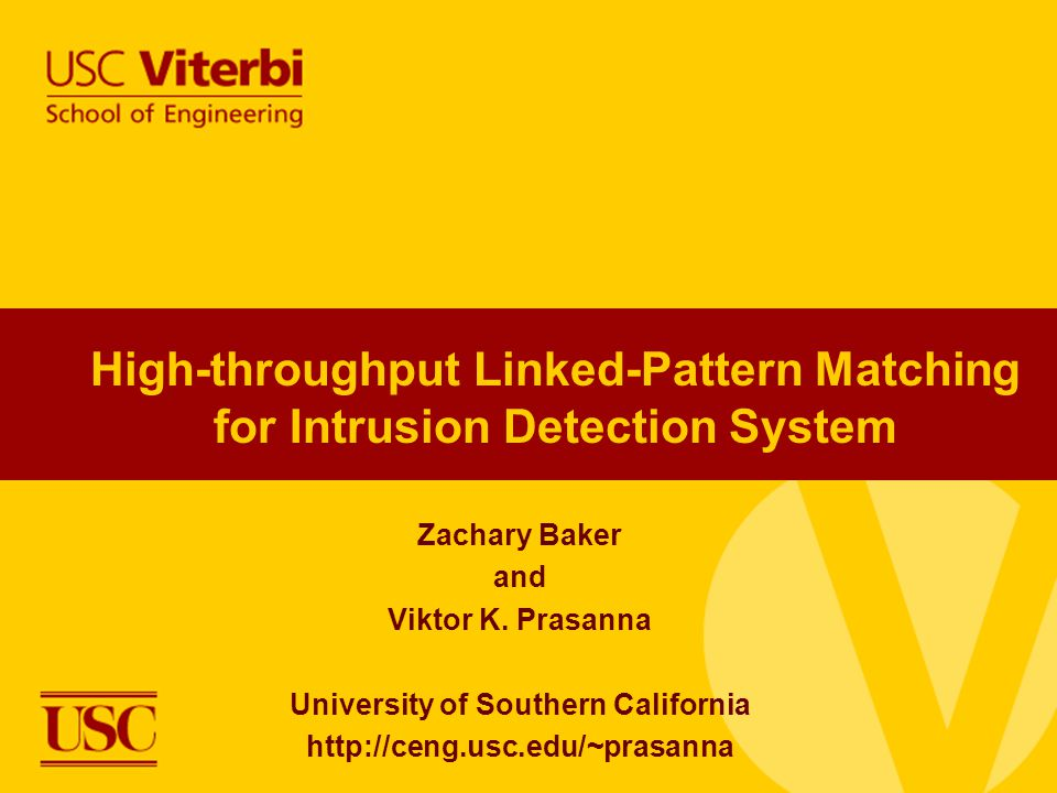 zbaker@usc.eduANCS 20052 Outline  Introduction to Intrusion Detection and hardware pattern matching  Performance-centered design flow –Area, performance over large rule databases is more important  Methodology –Library of architectural options Separate pre-decoded pipelines Basic architecture results Customized performance: Partitioning Prefix trees Correlated Content Tool details Reducing PAR cost through incremental synthesis Handling multiple streams through re-sending Efficiency of re-sending strategy  Conclusion