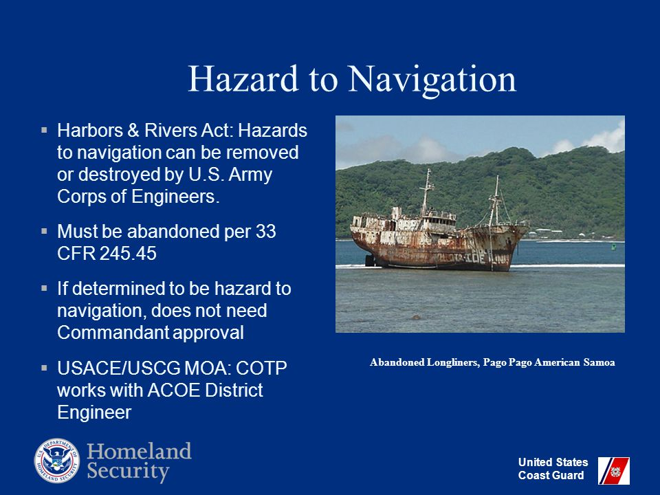 United States Coast Guard Hazard to Navigation  Harbors & Rivers Act: Hazards to navigation can be removed or destroyed by U.S.