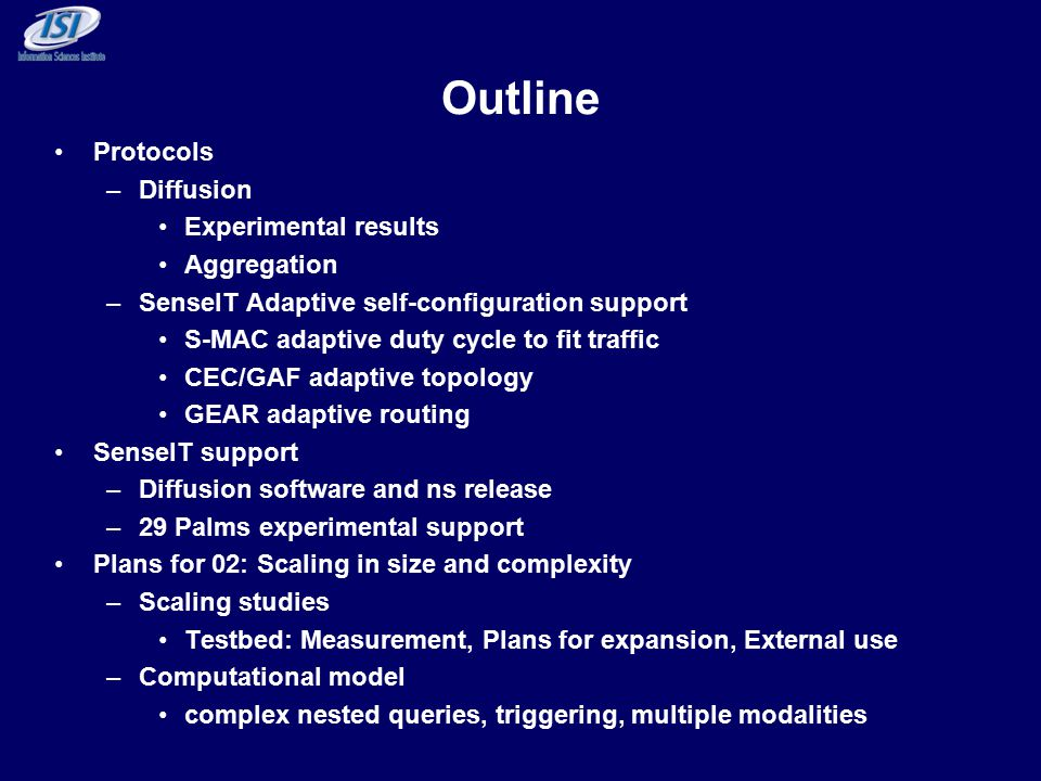 Outline Protocols –Diffusion Experimental results Aggregation –SenseIT Adaptive self-configuration support S-MAC adaptive duty cycle to fit traffic CE