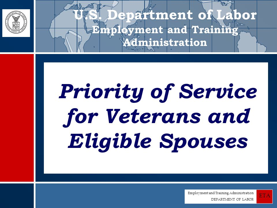 Employment and Training Administration DEPARTMENT OF LABOR ETA Reporting Requirements OMB has approved the new reporting requirements - Recipients will be required to implement DOL guidance All qualified job training programs will be required to apply the new definitions for veterans and eligible spouses from the regulations to their existing reporting The six programs serving the most veterans also will be required to add new reporting on covered entrants