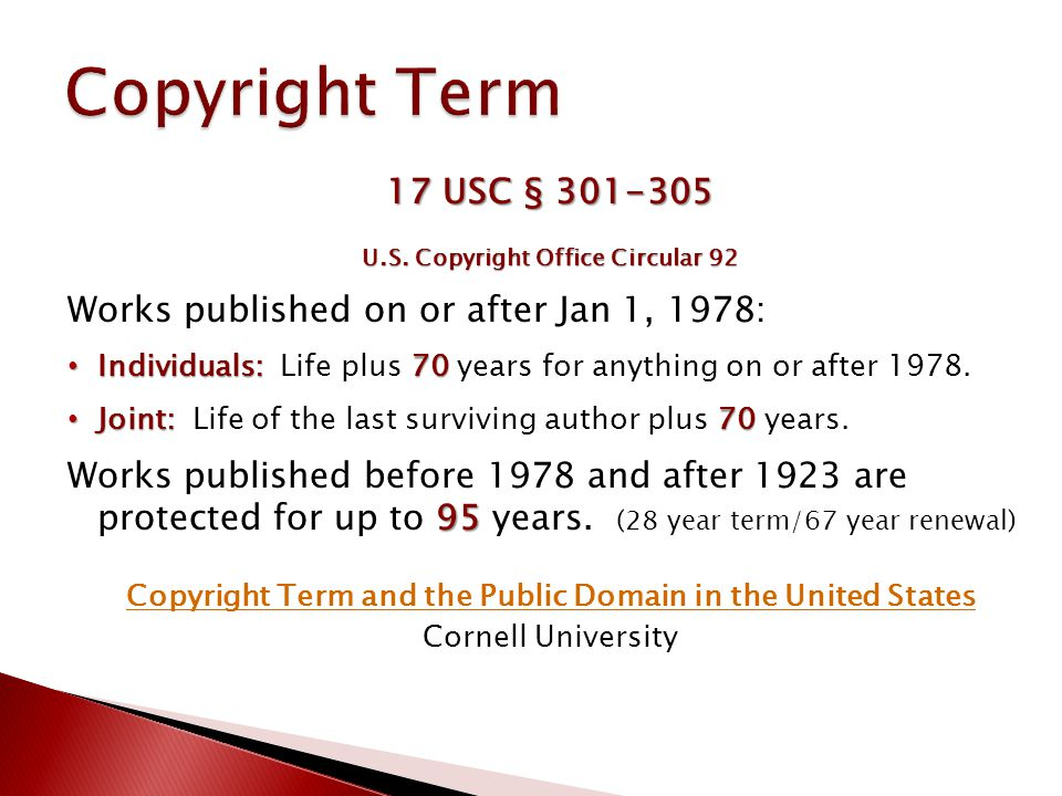 17 USC § 301-305 U.S. Copyright Office Circular 92 Works published on or after Jan 1, 1978: Individuals:70 Individuals: Life plus 70 years for anythin