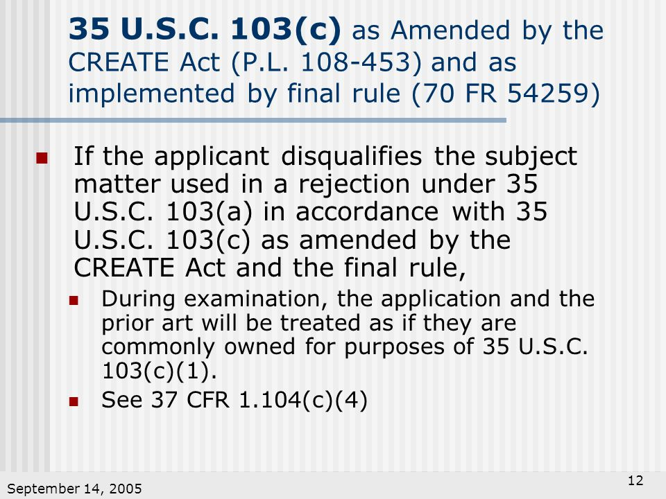 September 14, 2005 12 35 U.S.C.103(c) as Amended by the CREATE Act (P.L.