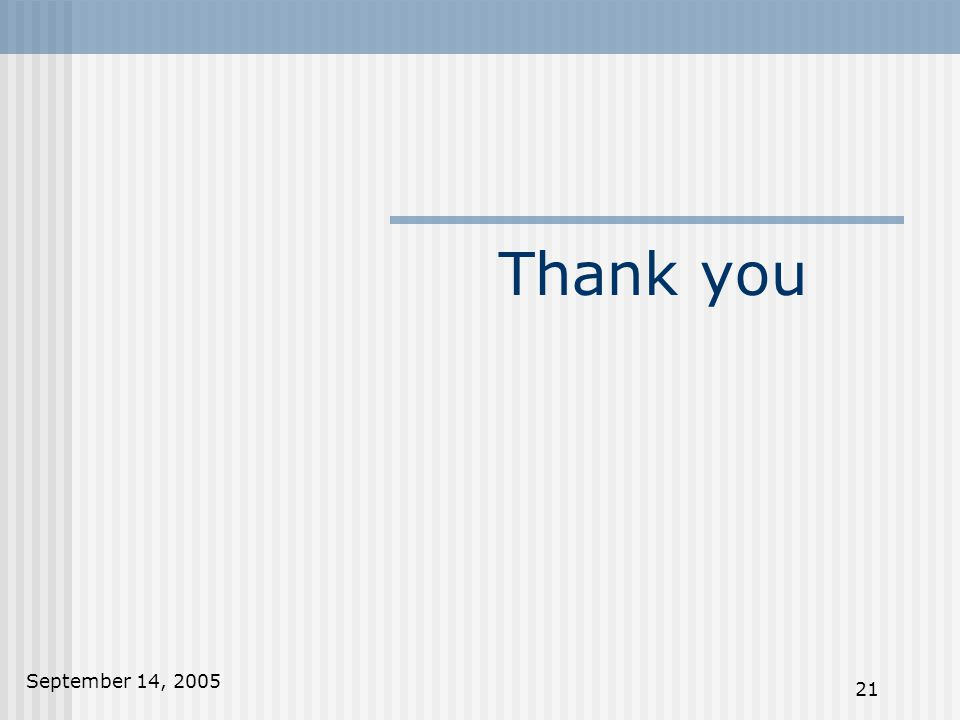 September 14, 2005 21 Thank you