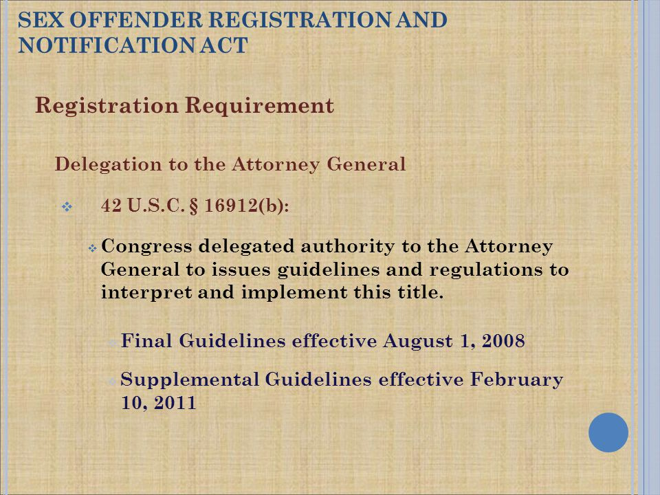 Registration Requirement Delegation to the Attorney General  42 U.S.C. § 16912(b):  Congress delegated authority to the Attorney General to issues g