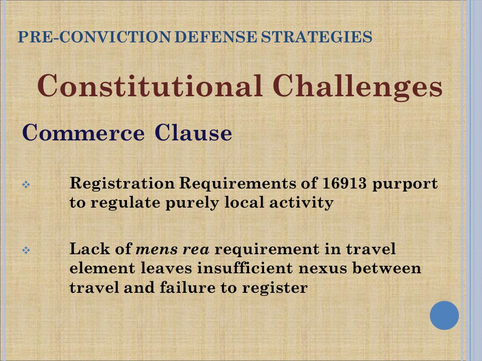 Constitutional Challenges Commerce Clause  Registration Requirements of 16913 purport to regulate purely local activity  Lack of mens rea requiremen